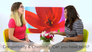 Compatibility vs. Chemistry. Do you have to choose?